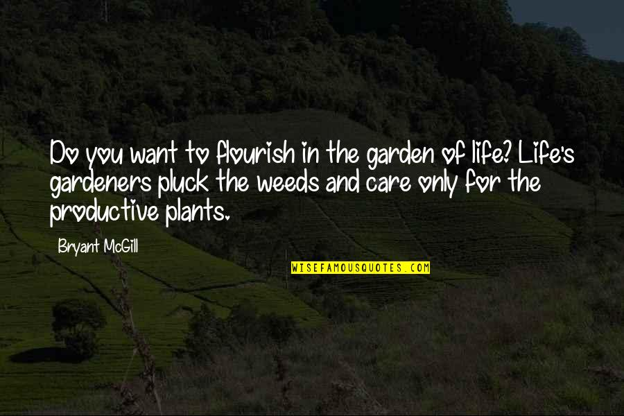 Pluck'd Quotes By Bryant McGill: Do you want to flourish in the garden