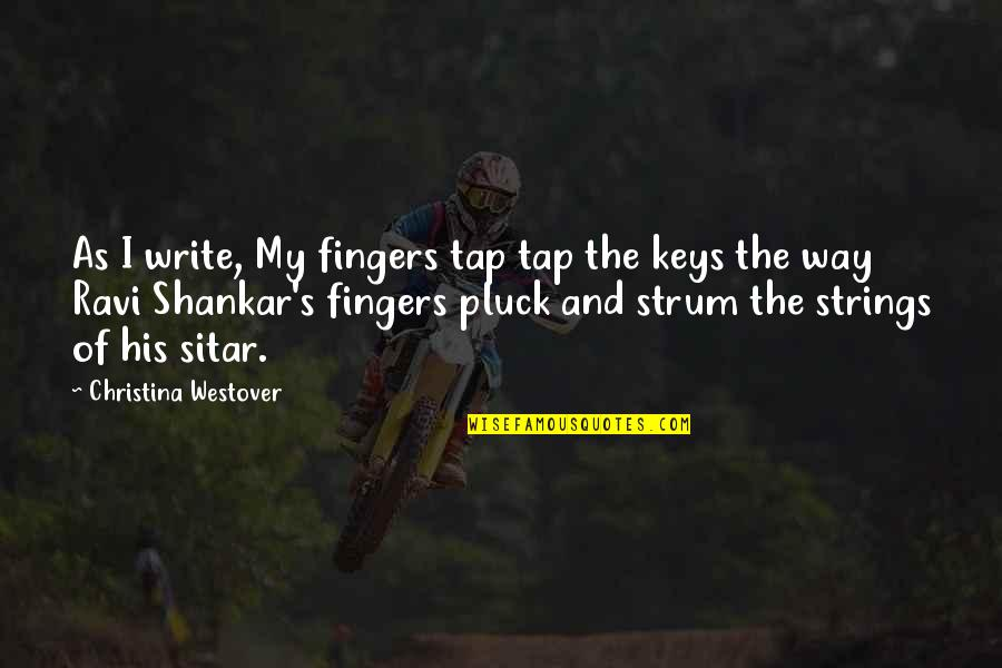 Pluck'd Quotes By Christina Westover: As I write, My fingers tap tap the