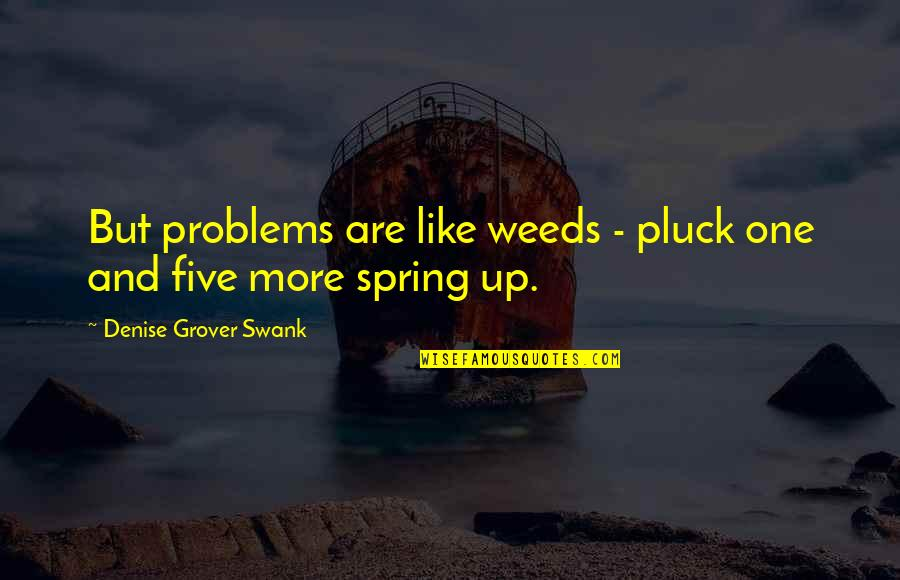 Pluck'd Quotes By Denise Grover Swank: But problems are like weeds - pluck one