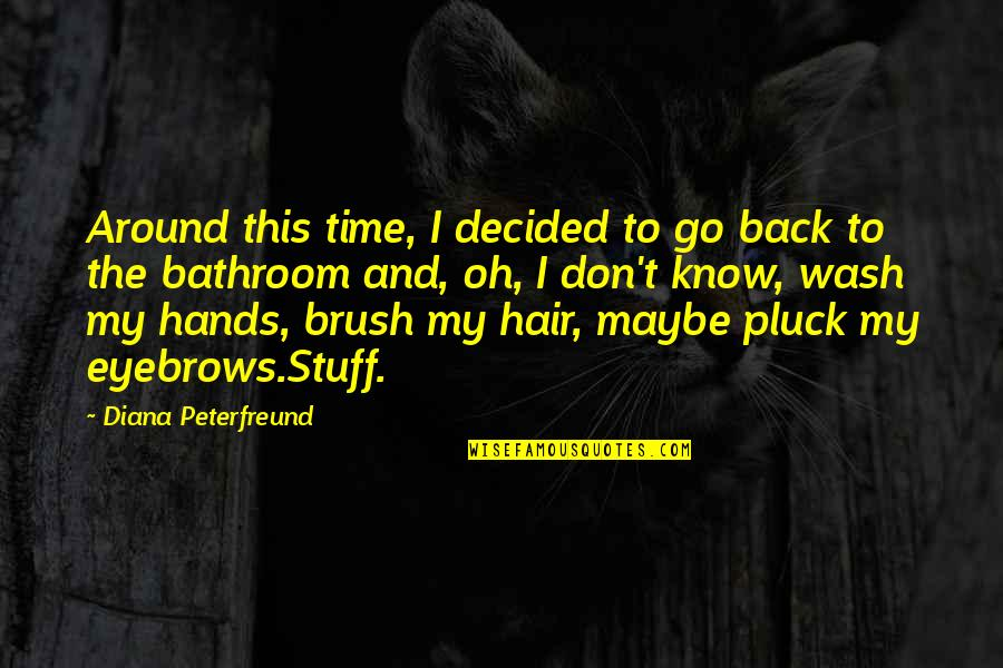 Pluck'd Quotes By Diana Peterfreund: Around this time, I decided to go back