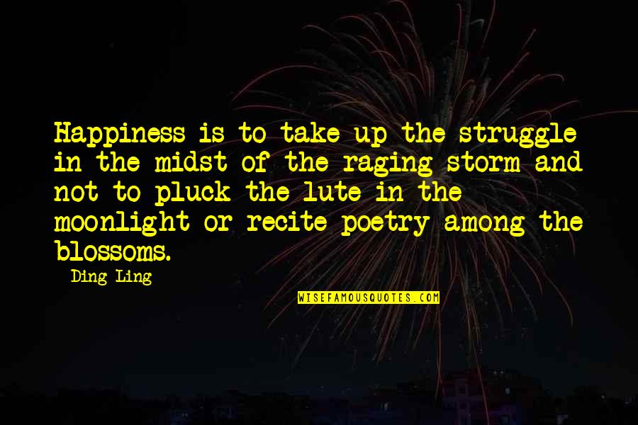 Pluck'd Quotes By Ding Ling: Happiness is to take up the struggle in