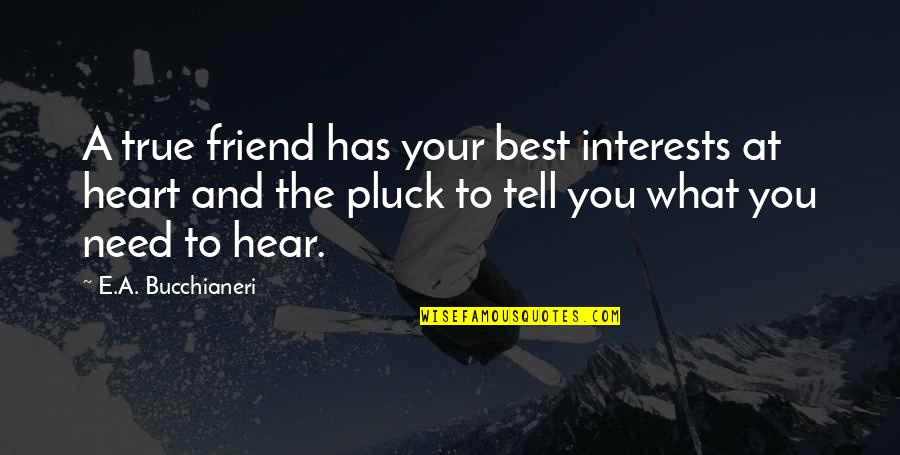 Pluck'd Quotes By E.A. Bucchianeri: A true friend has your best interests at