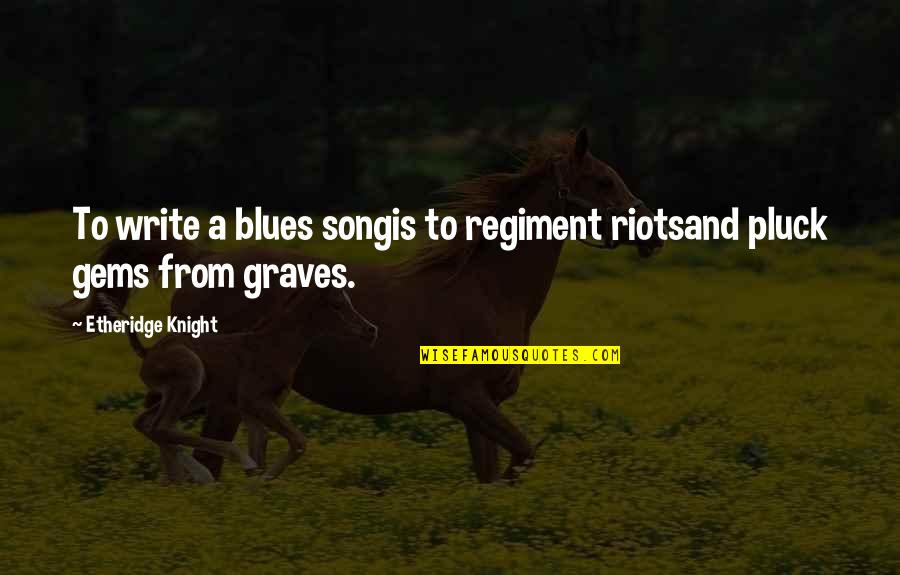 Pluck'd Quotes By Etheridge Knight: To write a blues songis to regiment riotsand