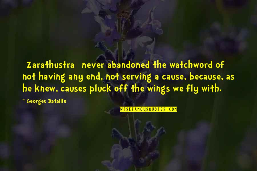 Pluck'd Quotes By Georges Bataille: [Zarathustra] never abandoned the watchword of not having