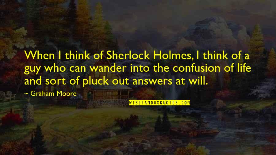 Pluck'd Quotes By Graham Moore: When I think of Sherlock Holmes, I think