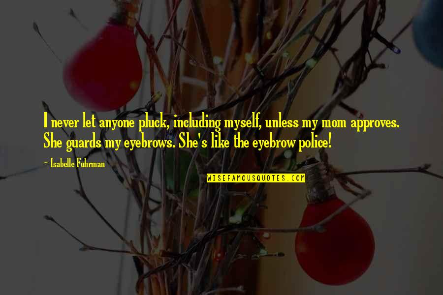 Pluck'd Quotes By Isabelle Fuhrman: I never let anyone pluck, including myself, unless