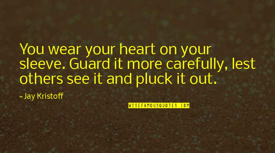 Pluck'd Quotes By Jay Kristoff: You wear your heart on your sleeve. Guard