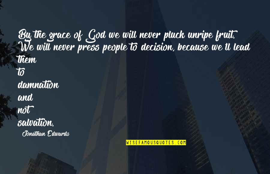 Pluck'd Quotes By Jonathan Edwards: By the grace of God we will never