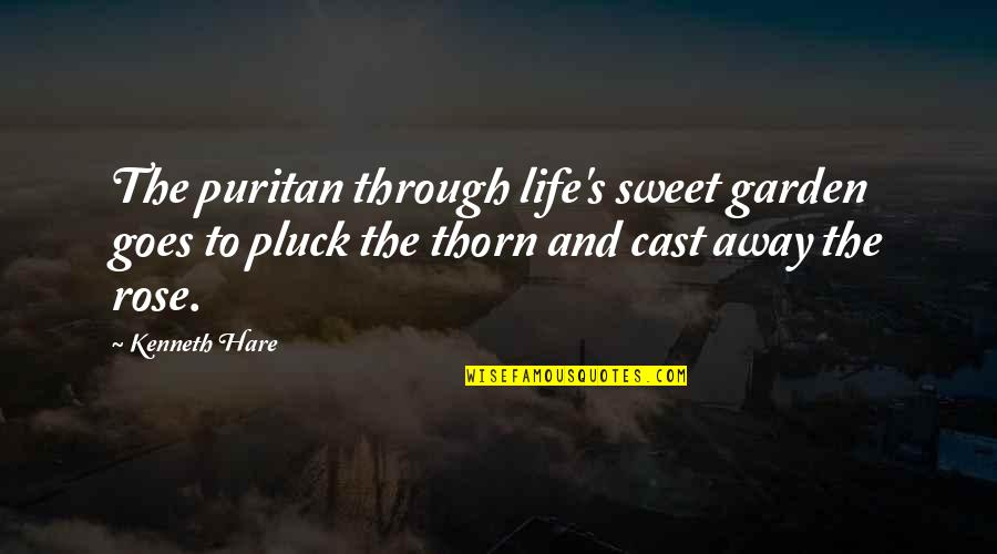 Pluck'd Quotes By Kenneth Hare: The puritan through life's sweet garden goes to