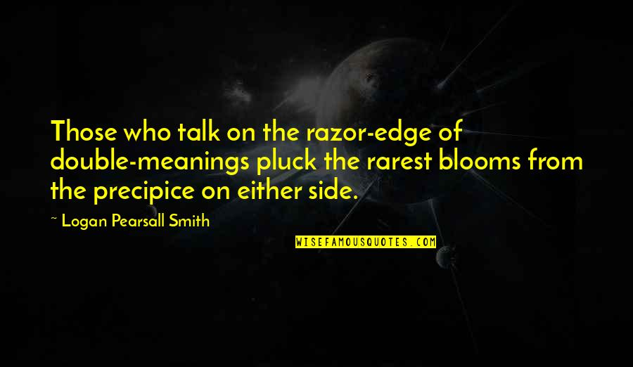 Pluck'd Quotes By Logan Pearsall Smith: Those who talk on the razor-edge of double-meanings