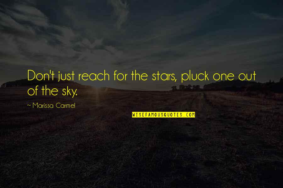 Pluck'd Quotes By Marissa Carmel: Don't just reach for the stars, pluck one