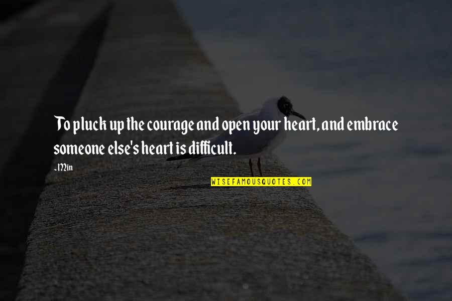 Pluck'd Quotes By Min: To pluck up the courage and open your
