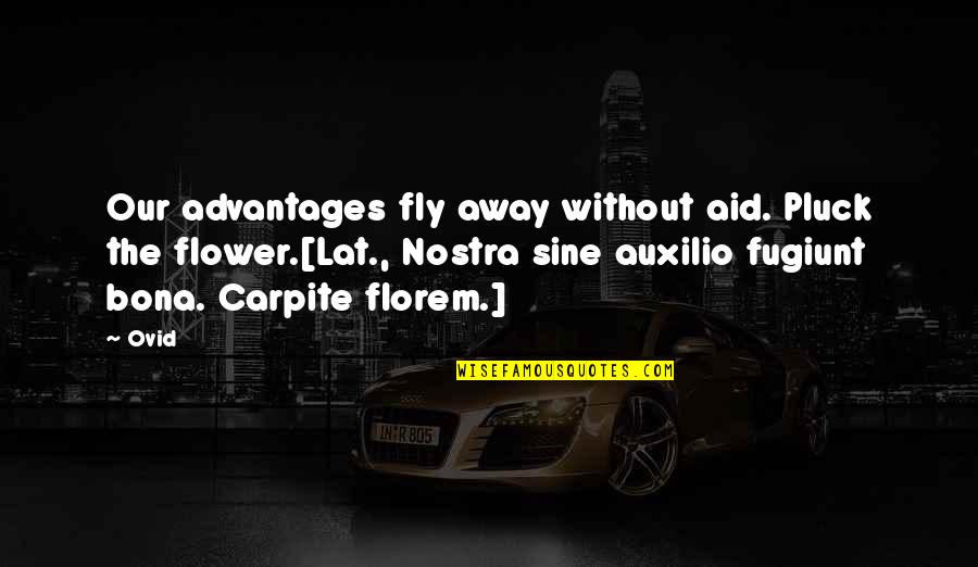 Pluck'd Quotes By Ovid: Our advantages fly away without aid. Pluck the
