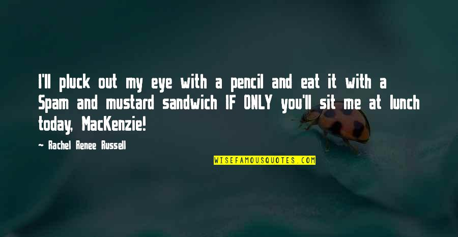 Pluck'd Quotes By Rachel Renee Russell: I'll pluck out my eye with a pencil