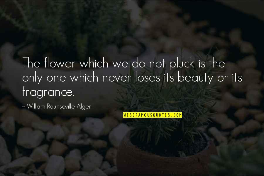 Pluck'd Quotes By William Rounseville Alger: The flower which we do not pluck is