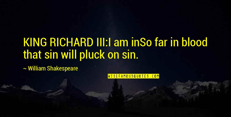 Pluck'd Quotes By William Shakespeare: KING RICHARD III:I am inSo far in blood