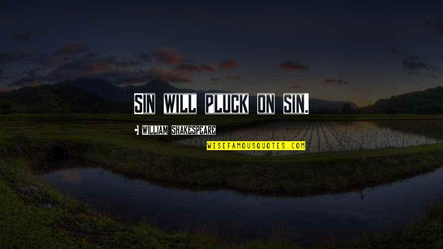 Pluck'd Quotes By William Shakespeare: Sin will pluck on sin.