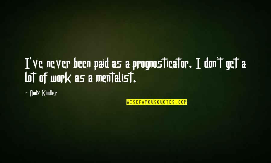 Plum Wine Quotes By Andy Kindler: I've never been paid as a prognosticator. I
