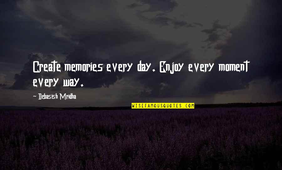 Plum Wine Quotes By Debasish Mridha: Create memories every day. Enjoy every moment every