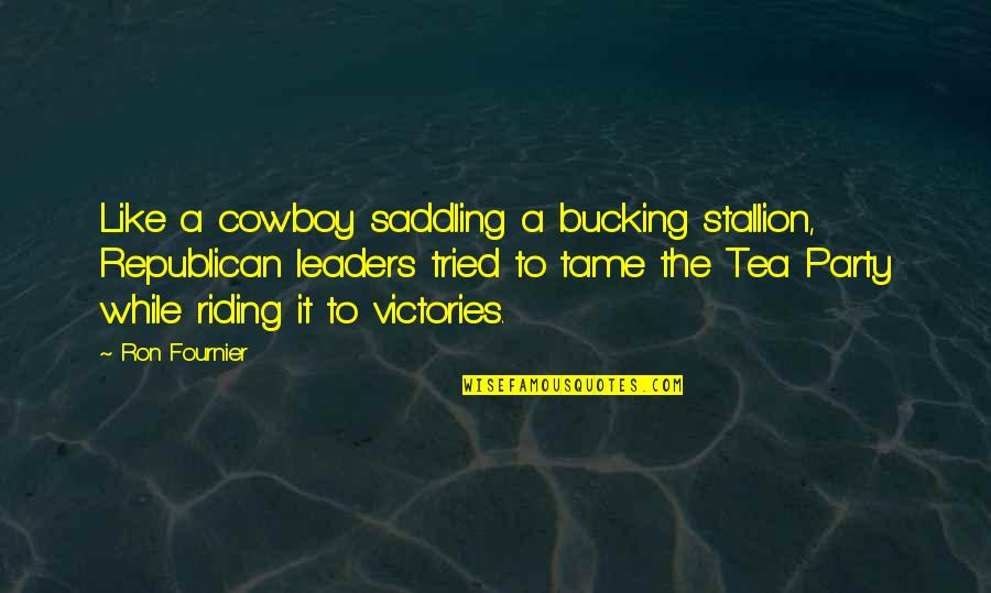 Plum Wine Quotes By Ron Fournier: Like a cowboy saddling a bucking stallion, Republican