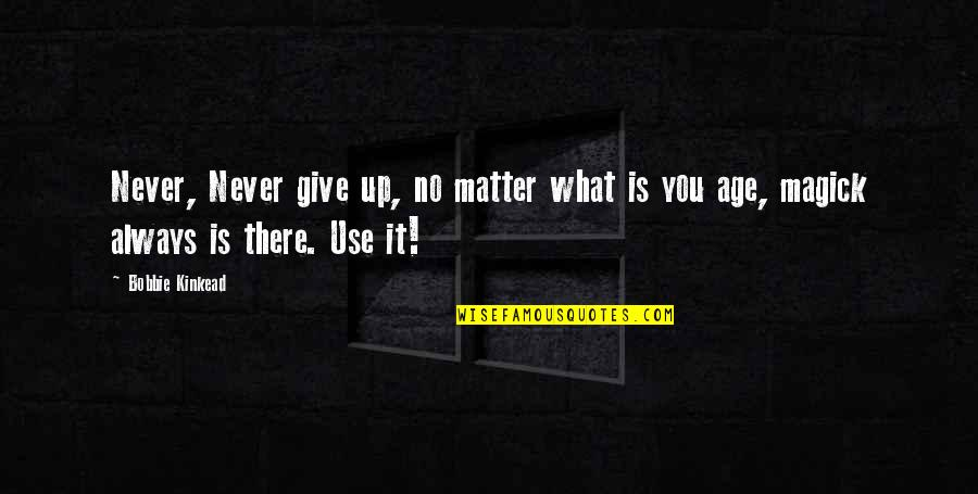Plumstead Quotes By Bobbie Kinkead: Never, Never give up, no matter what is