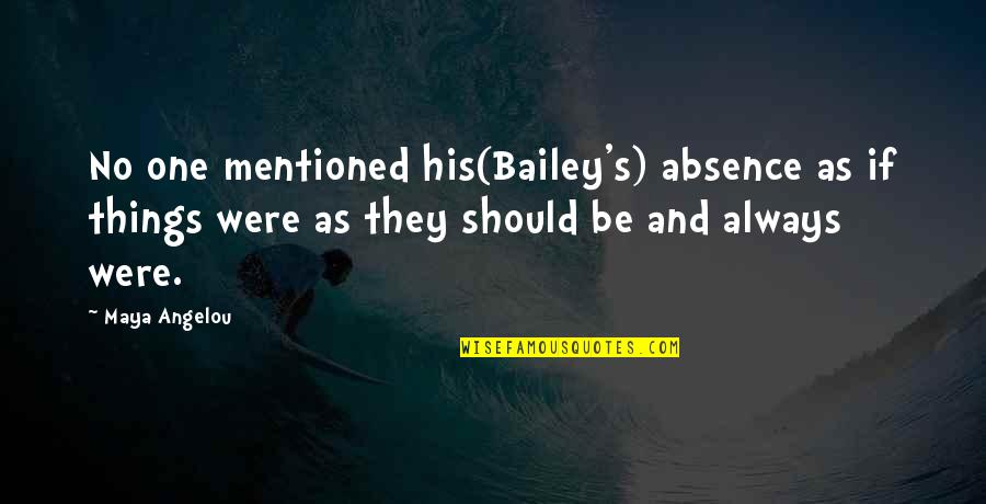 Plumstead Quotes By Maya Angelou: No one mentioned his(Bailey's) absence as if things