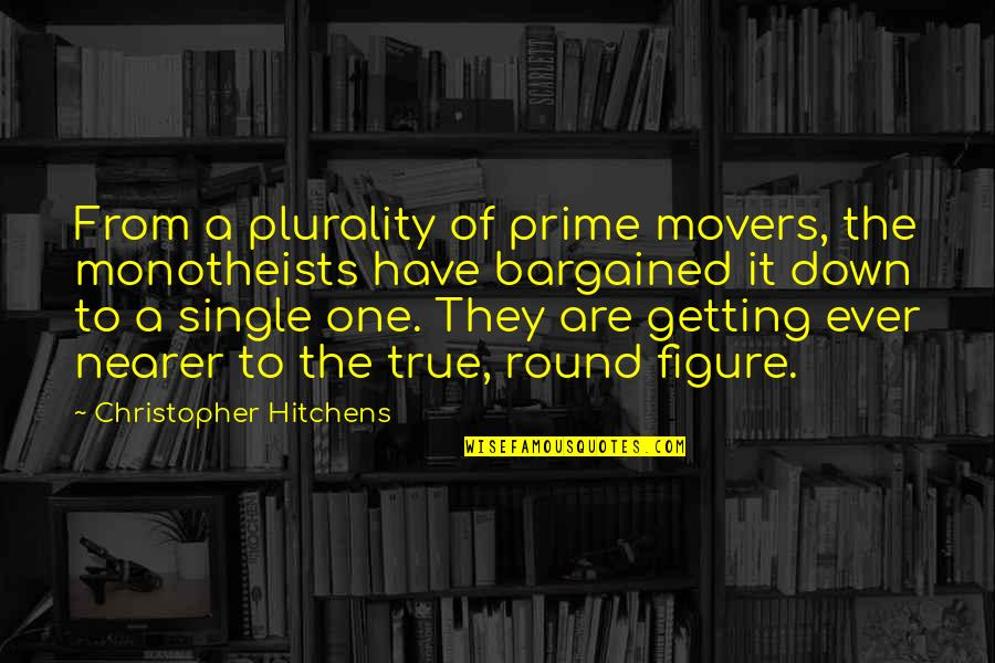 Plurality Quotes By Christopher Hitchens: From a plurality of prime movers, the monotheists