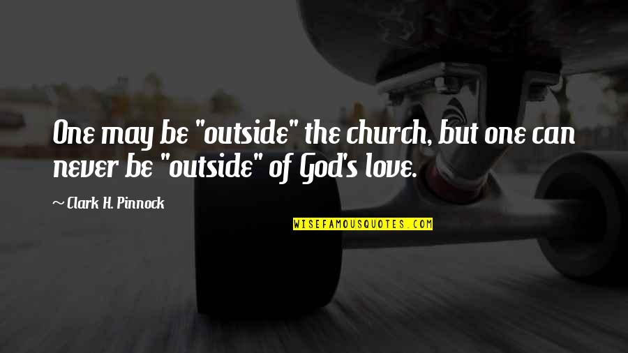 "Plurality Quotes By Clark H. Pinnock: One may be ""outside"" the church, but one"