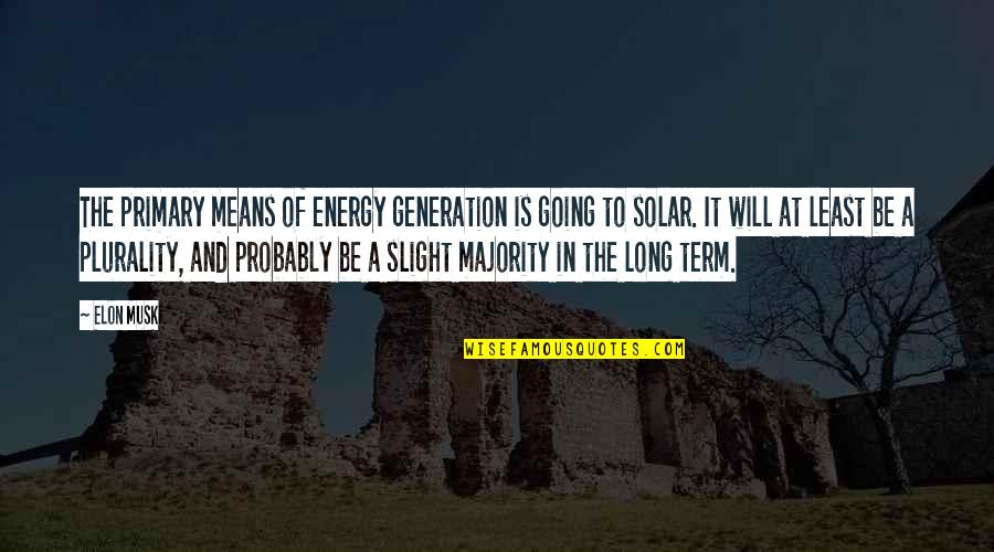 Plurality Quotes By Elon Musk: The primary means of energy generation is going