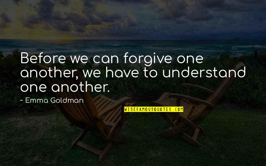 Plurality Quotes By Emma Goldman: Before we can forgive one another, we have