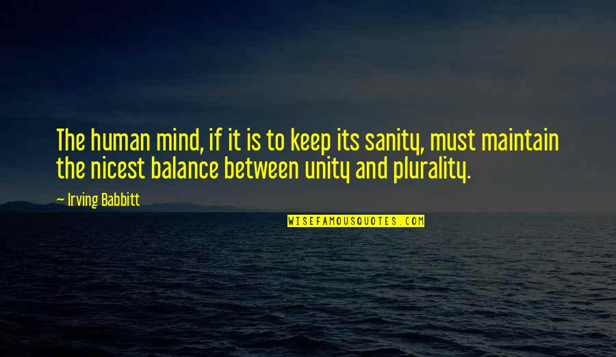 Plurality Quotes By Irving Babbitt: The human mind, if it is to keep