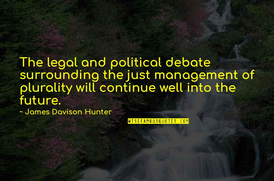 Plurality Quotes By James Davison Hunter: The legal and political debate surrounding the just