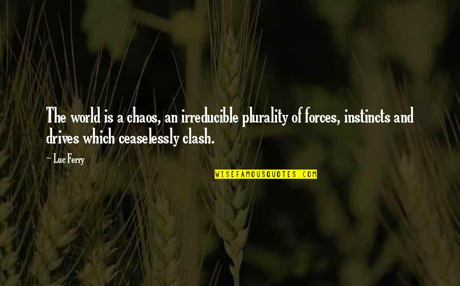 Plurality Quotes By Luc Ferry: The world is a chaos, an irreducible plurality