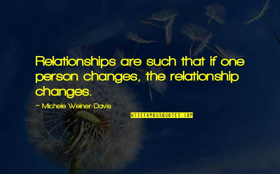 Plurality Quotes By Michele Weiner-Davis: Relationships are such that if one person changes,