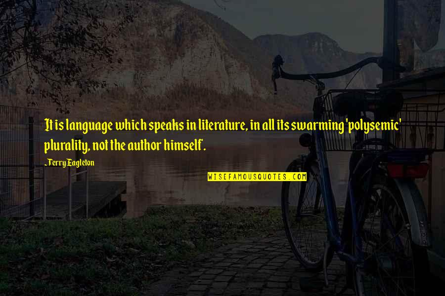 Plurality Quotes By Terry Eagleton: It is language which speaks in literature, in