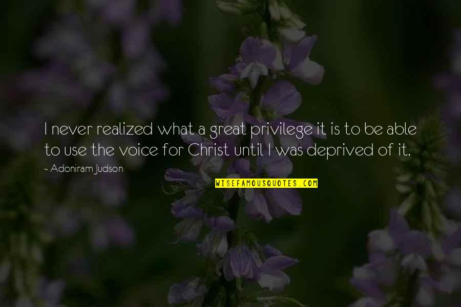 Plused Quotes By Adoniram Judson: I never realized what a great privilege it