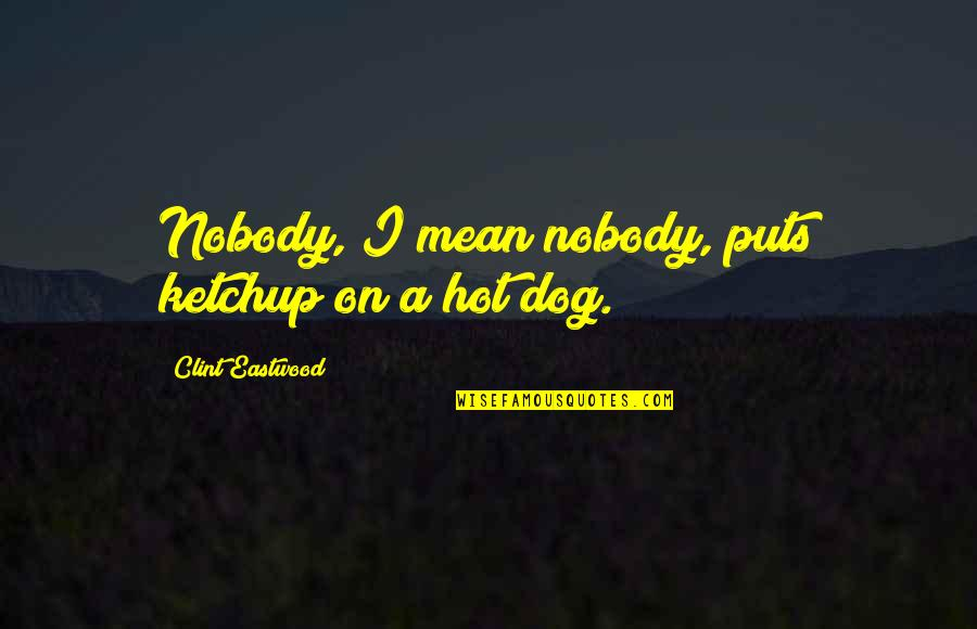 Plused Quotes By Clint Eastwood: Nobody, I mean nobody, puts ketchup on a