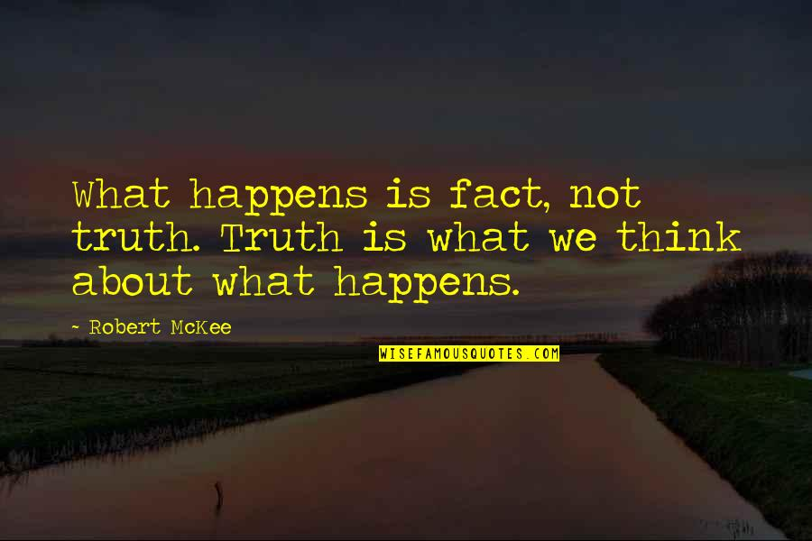 Plused Quotes By Robert McKee: What happens is fact, not truth. Truth is