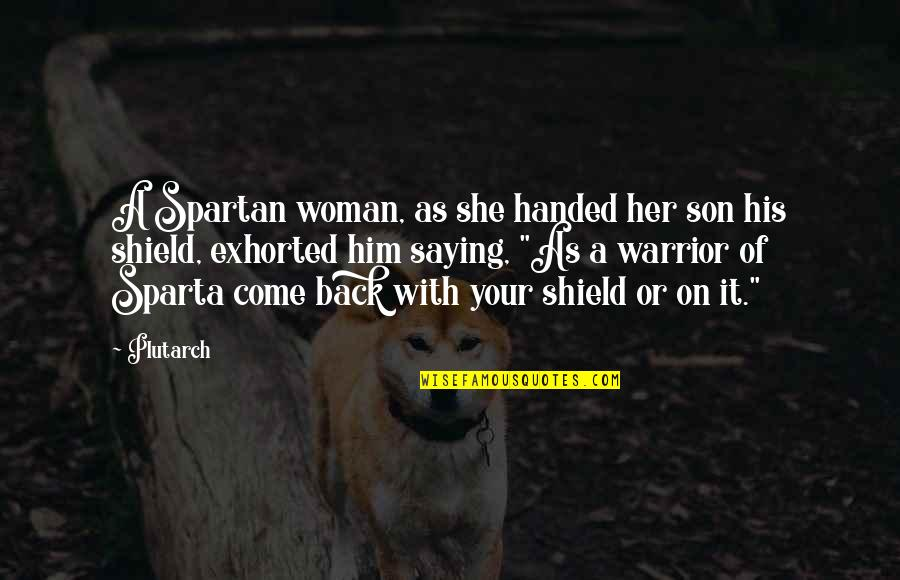 Plutarch Sparta Quotes By Plutarch: A Spartan woman, as she handed her son