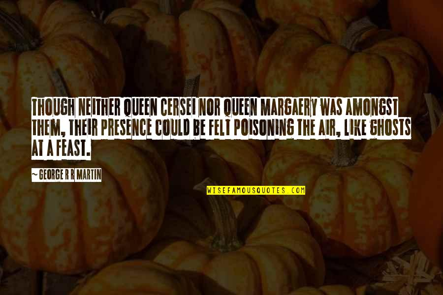 Plutarco Calles Quotes By George R R Martin: Though neither Queen Cersei nor Queen Margaery was