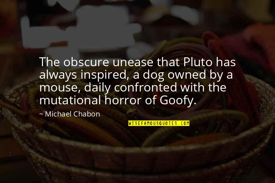 Pluto The Dog Quotes By Michael Chabon: The obscure unease that Pluto has always inspired,
