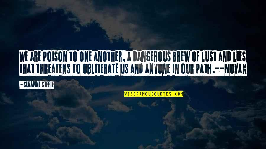 Pm Gladstone Quotes By Suzanne Steele: We are poison to one another, a dangerous
