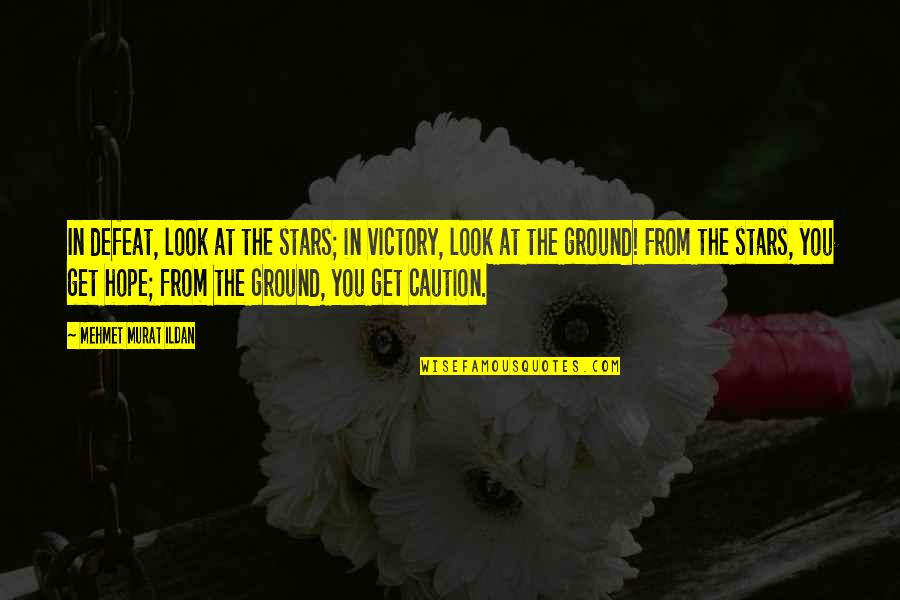 Poc Bible Quotes By Mehmet Murat Ildan: In defeat, look at the stars; in victory,