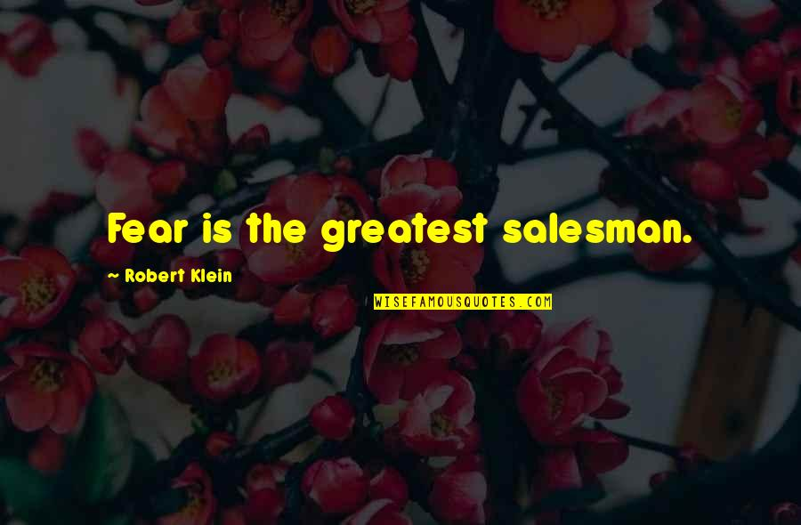 Poc Bible Quotes By Robert Klein: Fear is the greatest salesman.