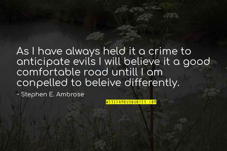 Poc Bible Quotes By Stephen E. Ambrose: As I have always held it a crime
