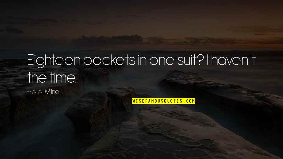 Pockets Quotes By A.A. Milne: Eighteen pockets in one suit? I haven't the