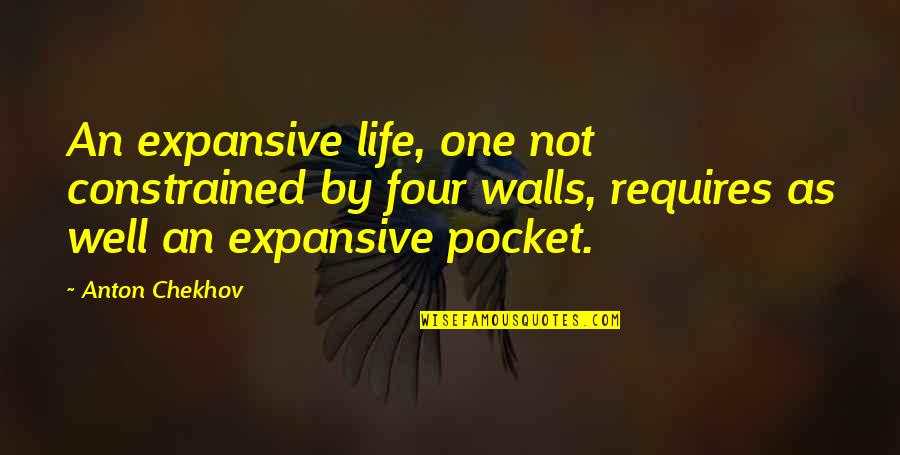 Pockets Quotes By Anton Chekhov: An expansive life, one not constrained by four