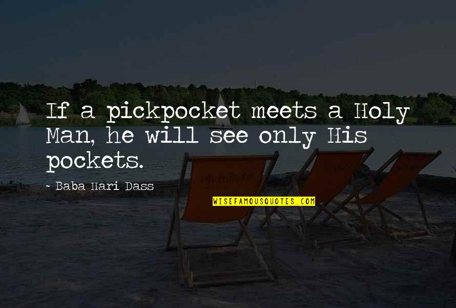 Pockets Quotes By Baba Hari Dass: If a pickpocket meets a Holy Man, he