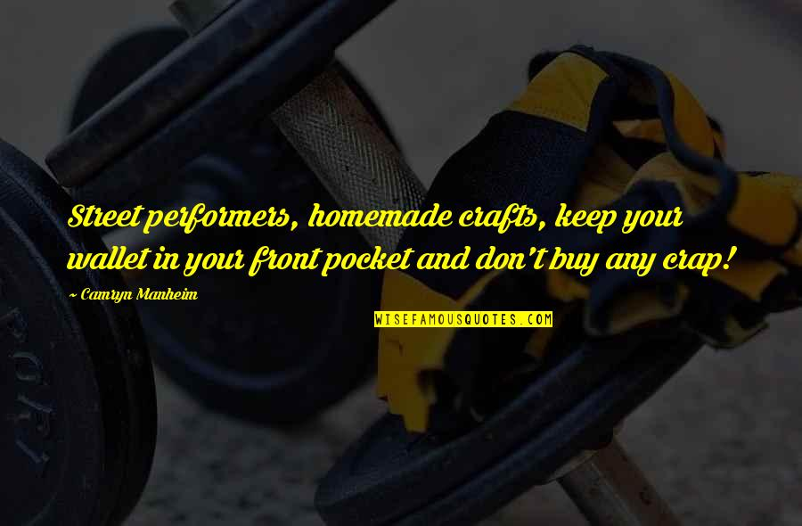 Pockets Quotes By Camryn Manheim: Street performers, homemade crafts, keep your wallet in