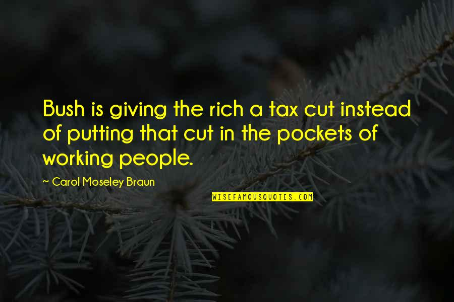 Pockets Quotes By Carol Moseley Braun: Bush is giving the rich a tax cut